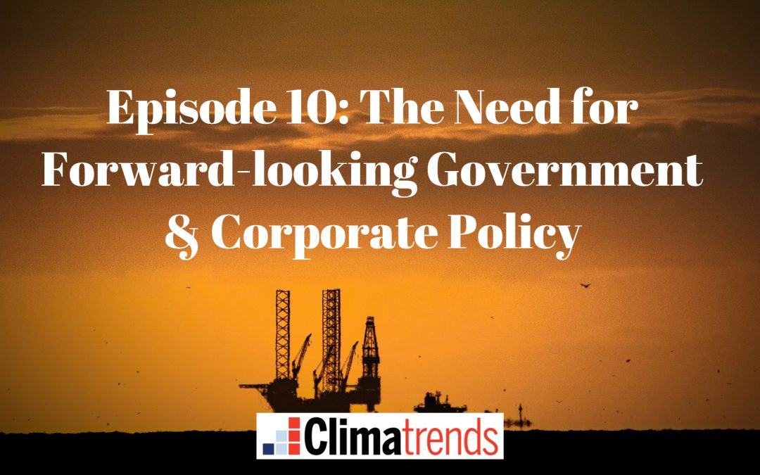 Episode 10: The Need for Forward-looking Government & Corporate Policy